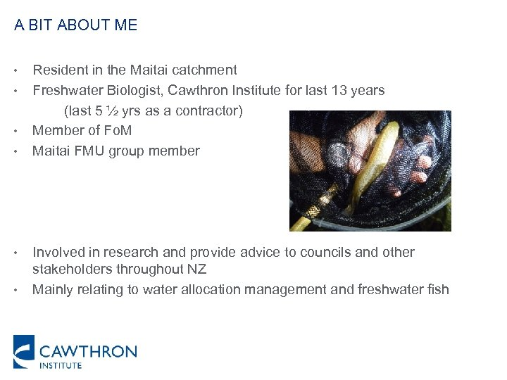 A BIT ABOUT ME • • • Resident in the Maitai catchment Freshwater Biologist,