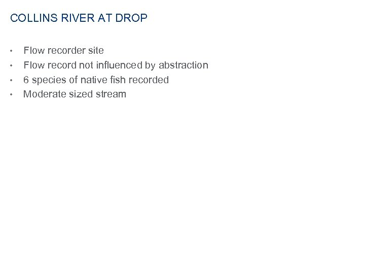 COLLINS RIVER AT DROP • • Flow recorder site Flow record not influenced by