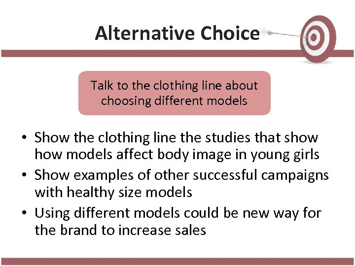 Alternative Choice Talk to the clothing line about choosing different models • Show the