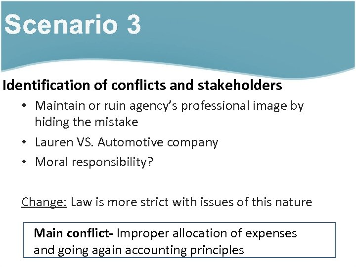 Scenario 3 Identification of conflicts and stakeholders • Maintain or ruin agency's professional image