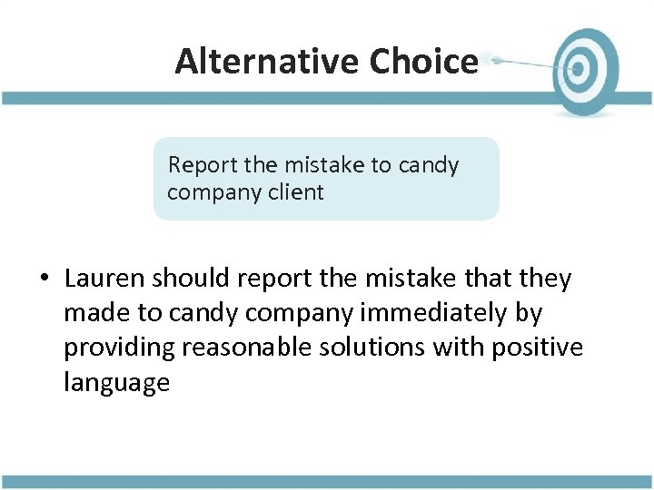 Alternative Choice Report the mistake to candy company client • Lauren should report the