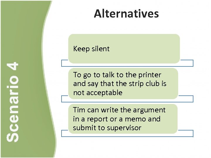 Alternatives Scenario 4 Keep silent To go to talk to the printer and say