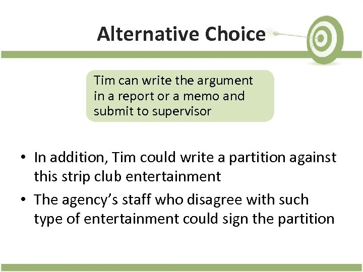 Alternative Choice Tim can write the argument in a report or a memo and