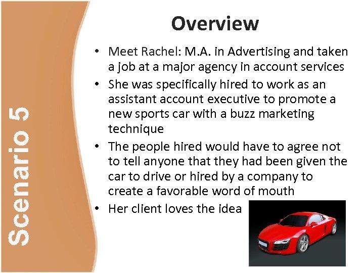 Scenario 5 Overview • Meet Rachel: M. A. in Advertising and taken a job