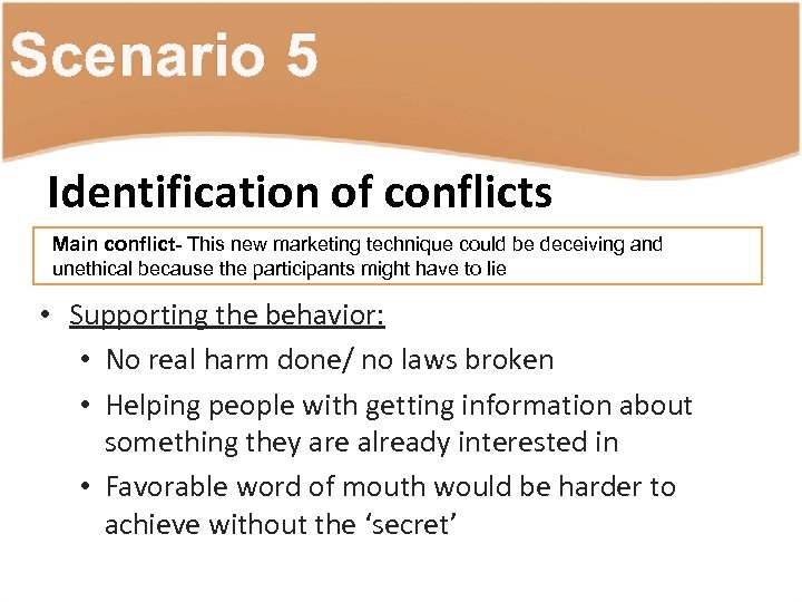 Scenario 5 Identification of conflicts Main conflict- This new marketing technique could be deceiving