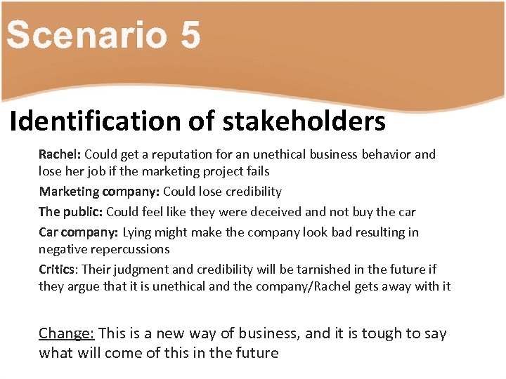 Scenario 5 Identification of stakeholders Rachel: Could get a reputation for an unethical business