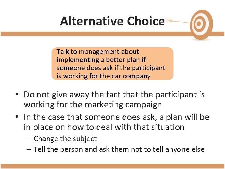 Alternative Choice Talk to management about implementing a better plan if someone does ask