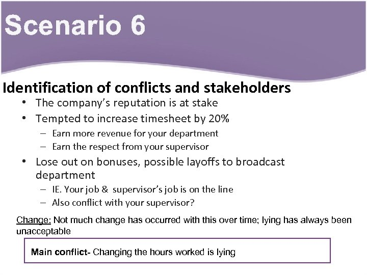 Scenario 6 Identification of conflicts and stakeholders • The company's reputation is at stake