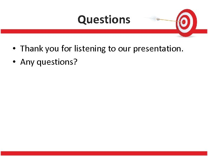 Questions • Thank you for listening to our presentation. • Any questions?
