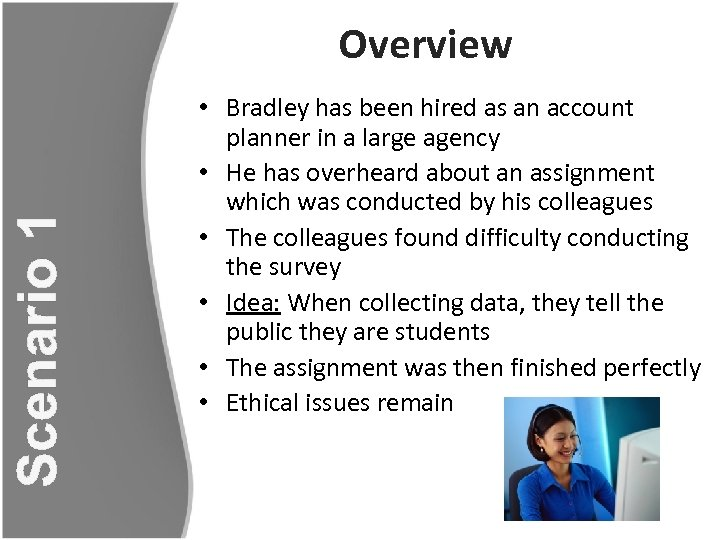 Scenario 1 Overview • Bradley has been hired as an account planner in a
