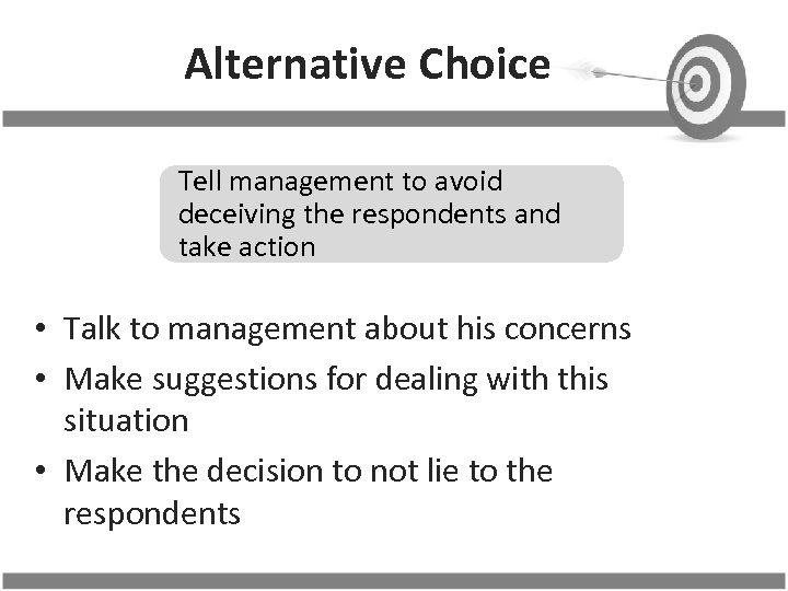Alternative Choice Tell management to avoid deceiving the respondents and take action • Talk