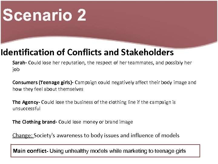 Scenario 2 Identification of Conflicts and Stakeholders Sarah- Could lose her reputation, the respect