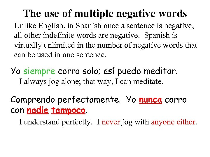 The use of multiple negative words Unlike English, in Spanish once a sentence is