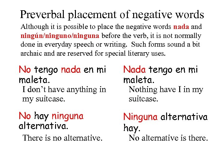Preverbal placement of negative words Although it is possible to place the negative words