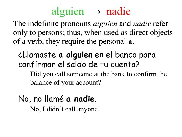 alguien → nadie The indefinite pronouns alguien and nadie refer only to persons; thus,