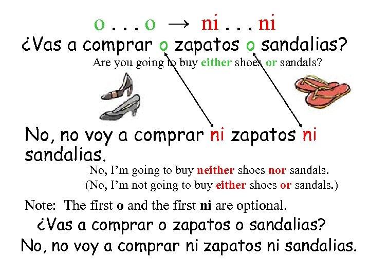 o. . . o → ni. . . ni ¿Vas a comprar o zapatos