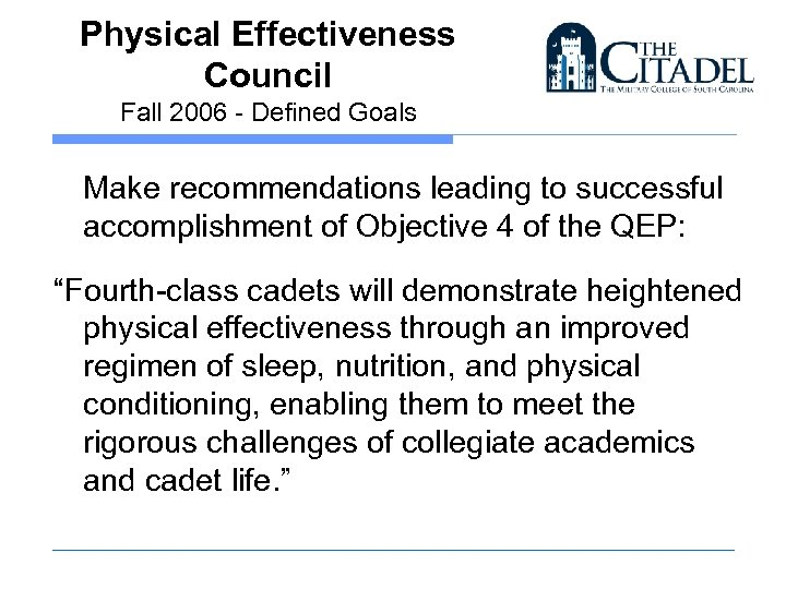 Physical Effectiveness Council Fall 2006 - Defined Goals Make recommendations leading to successful accomplishment