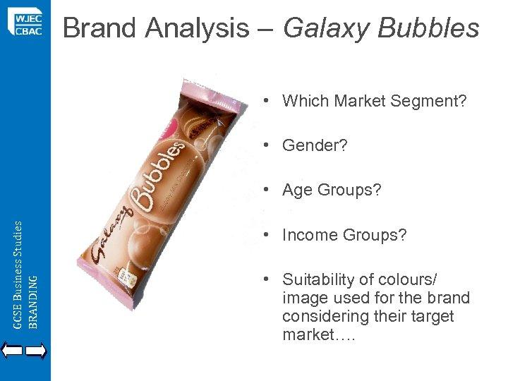Brand Analysis – Galaxy Bubbles • Which Market Segment? • Gender? GCSE Business Studies