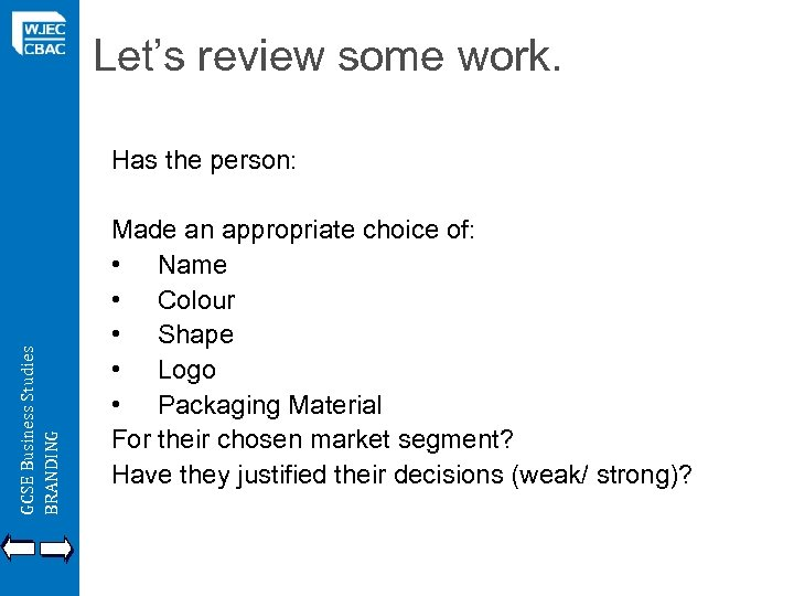 Let's review some work. GCSE Business Studies BRANDING Has the person: Made an appropriate