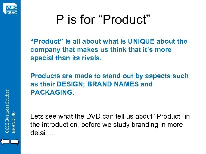 "P is for ""Product"" GCSE Business Studies BRANDING ""Product"" is all about what is"