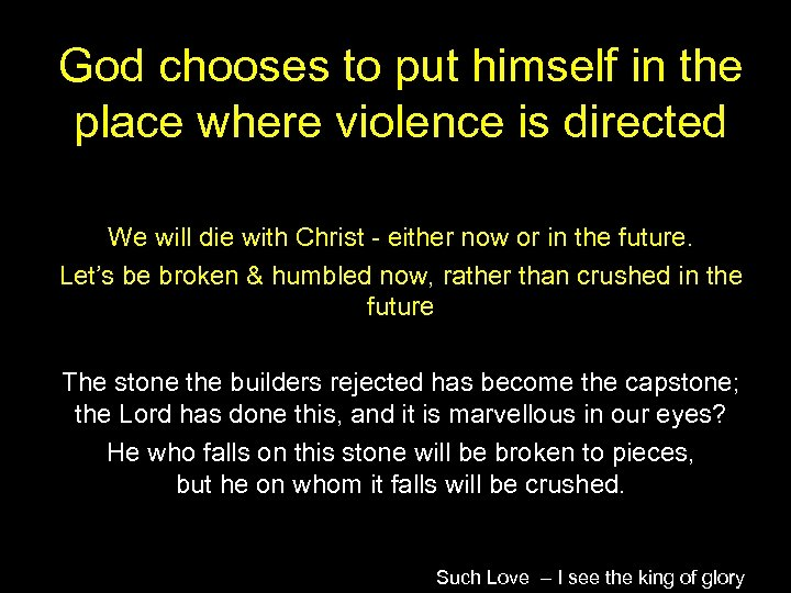 God chooses to put himself in the place where violence is directed We will