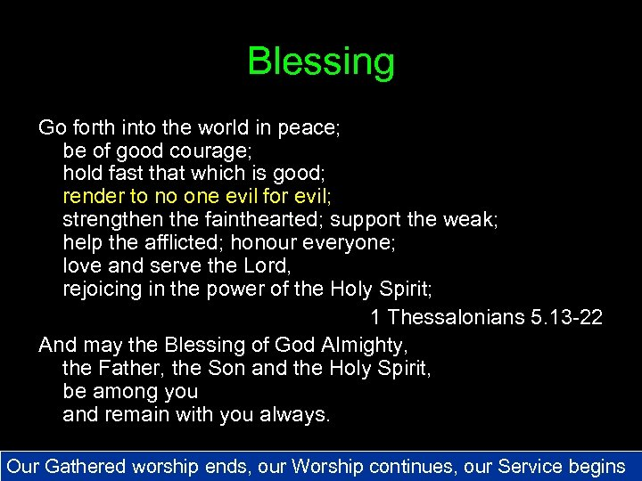 Blessing Go forth into the world in peace; be of good courage; hold fast
