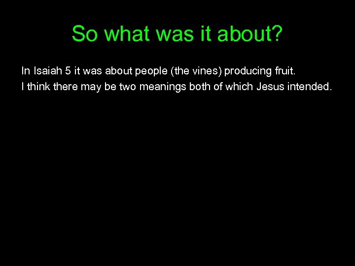 So what was it about? In Isaiah 5 it was about people (the vines)