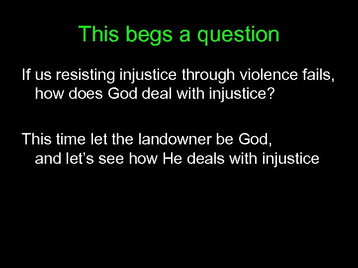 This begs a question If us resisting injustice through violence fails, how does God