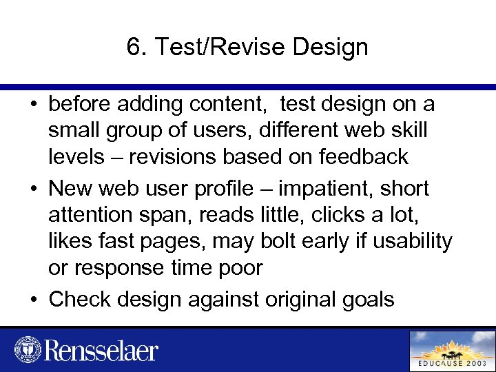 6. Test/Revise Design • before adding content, test design on a small group of