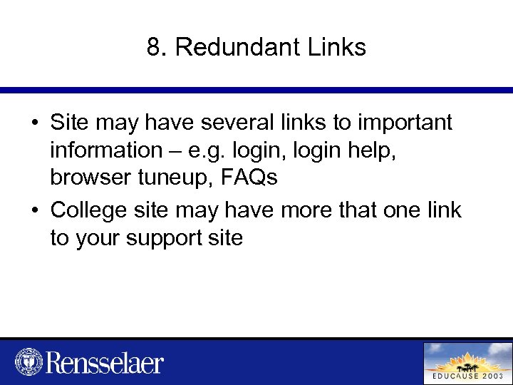 8. Redundant Links • Site may have several links to important information – e.