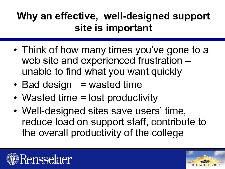 Why an effective, well-designed support site is important • Think of how many times
