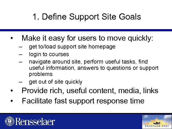 1. Define Support Site Goals • Make it easy for users to move quickly: