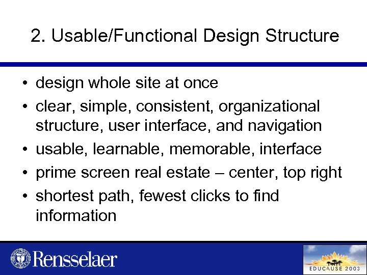 2. Usable/Functional Design Structure • design whole site at once • clear, simple, consistent,