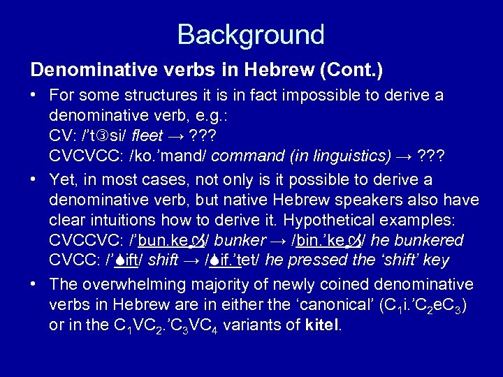 Background Denominative verbs in Hebrew (Cont. ) • For some structures it is in