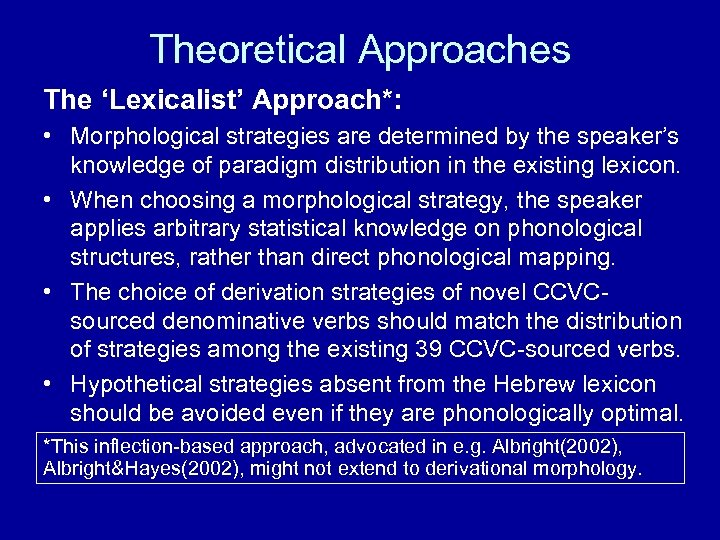 Theoretical Approaches The 'Lexicalist' Approach*: • Morphological strategies are determined by the speaker's knowledge