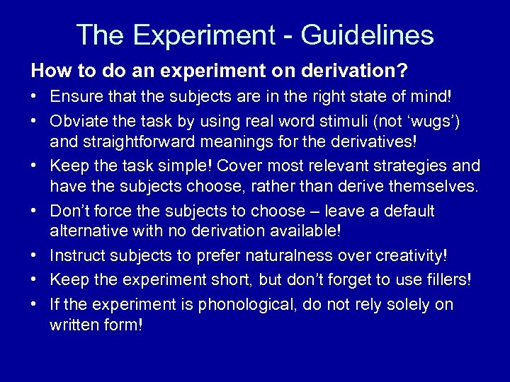 The Experiment - Guidelines How to do an experiment on derivation? • Ensure that