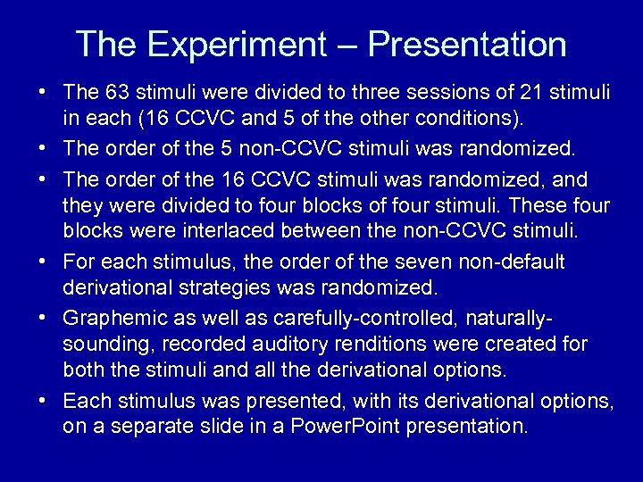 The Experiment – Presentation • The 63 stimuli were divided to three sessions of