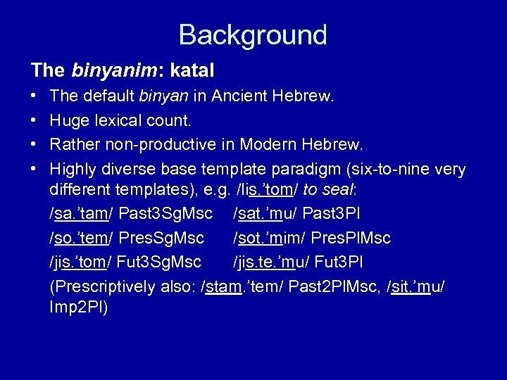 Background The binyanim: katal • • The default binyan in Ancient Hebrew. Huge lexical