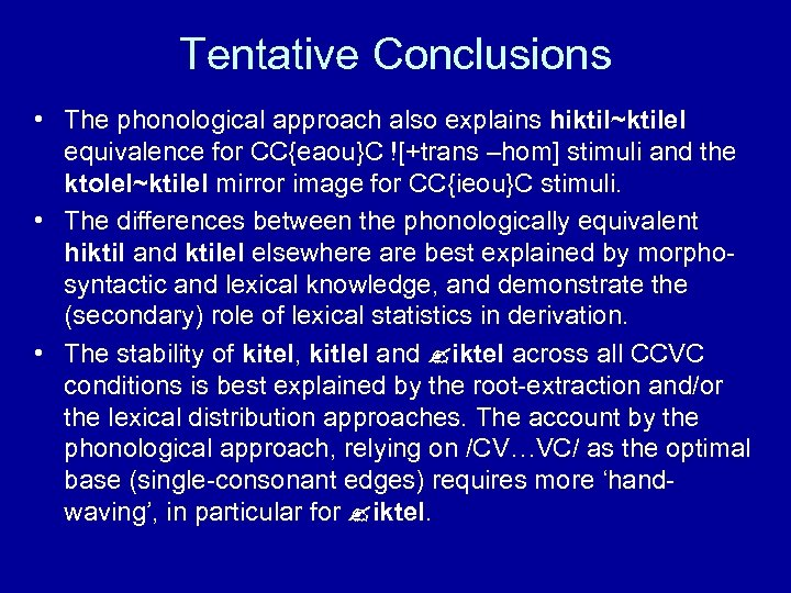 Tentative Conclusions • The phonological approach also explains hiktil~ktilel equivalence for CC{eaou}C ![+trans –hom]