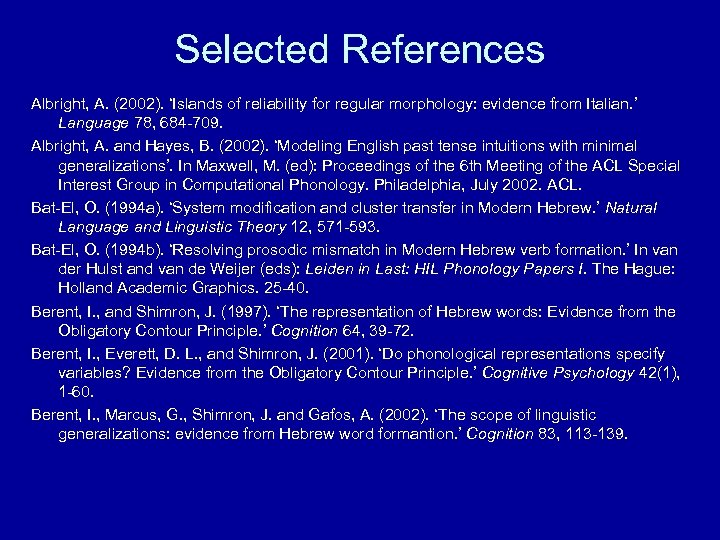Selected References Albright, A. (2002). 'Islands of reliability for regular morphology: evidence from Italian.