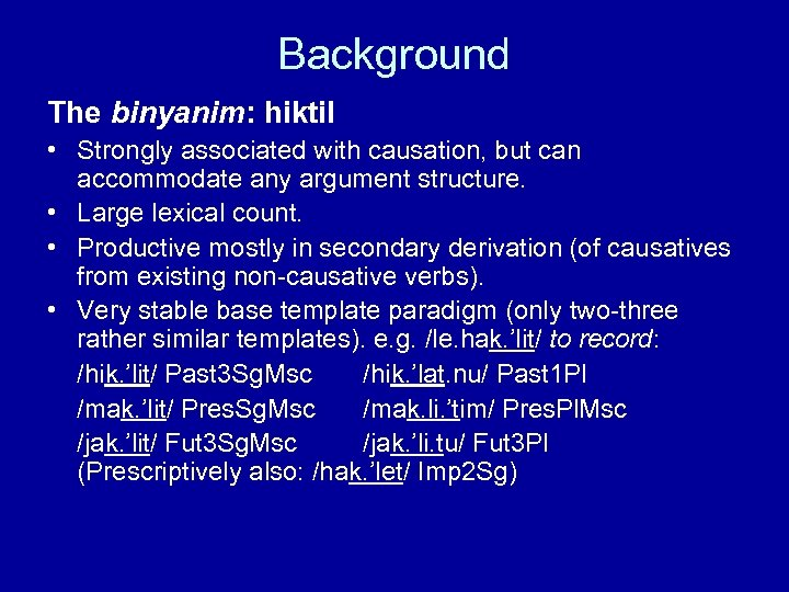 Background The binyanim: hiktil • Strongly associated with causation, but can accommodate any argument