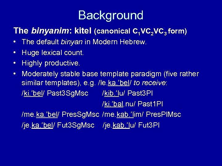 Background The binyanim: kitel (canonical C 1 VC 2 VC 3 form) • •