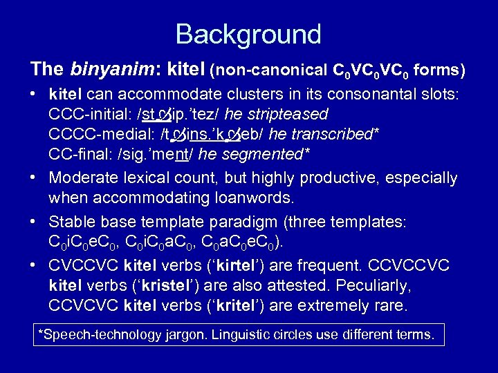 Background The binyanim: kitel (non-canonical C 0 VC 0 forms) • kitel can accommodate