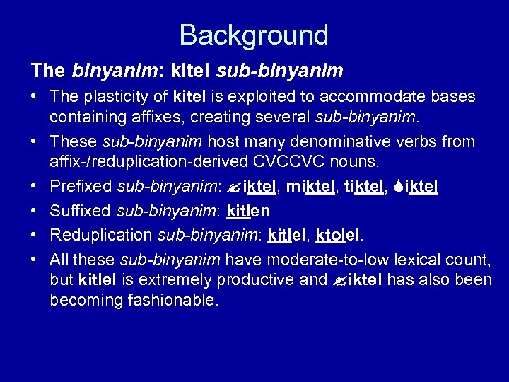 Background The binyanim: kitel sub-binyanim • The plasticity of kitel is exploited to accommodate