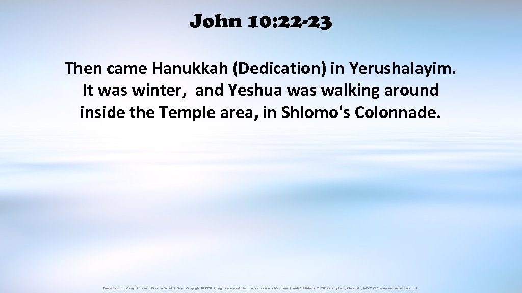 John 10: 22 -23 Then came Hanukkah (Dedication) in Yerushalayim. It was winter, and