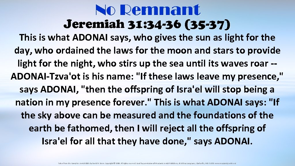 No Remnant Jeremiah 31: 34 -36 (35 -37) This is what ADONAI says, who