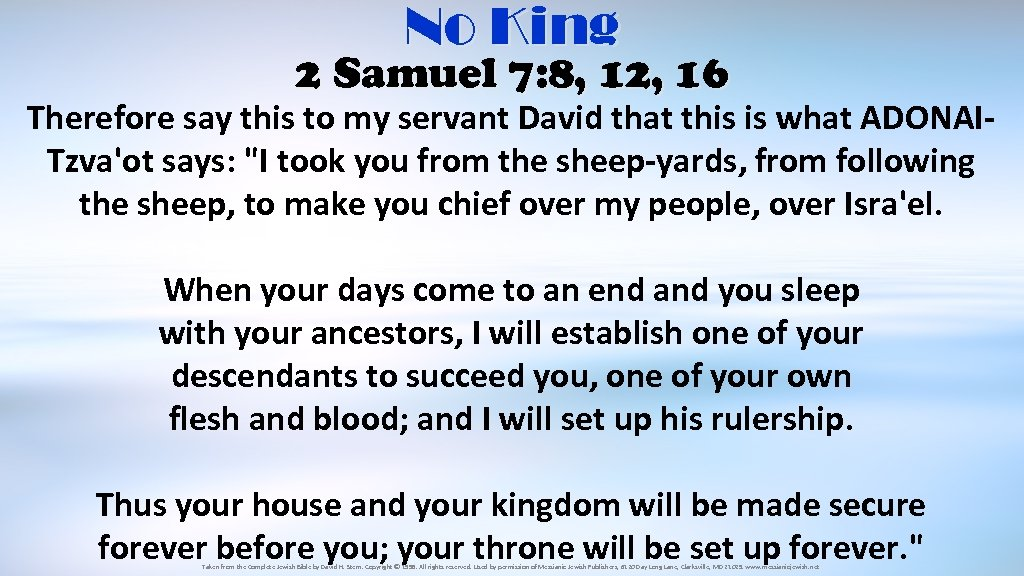 No King 2 Samuel 7: 8, 12, 16 Therefore say this to my servant