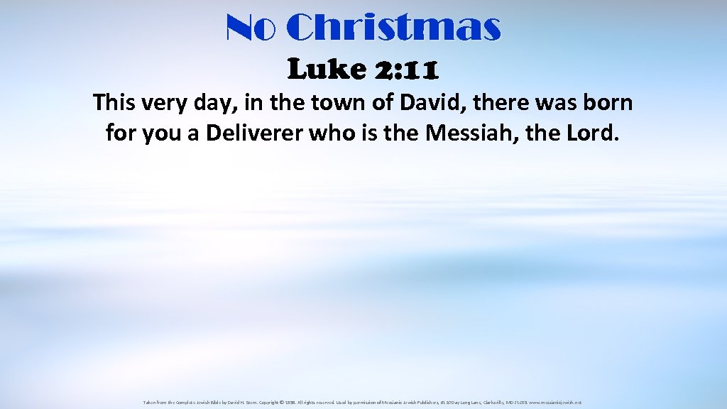No Christmas Luke 2: 11 This very day, in the town of David, there
