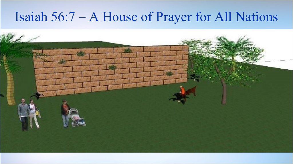 Isaiah 56: 7 – A House of Prayer for All Nations Taken from the