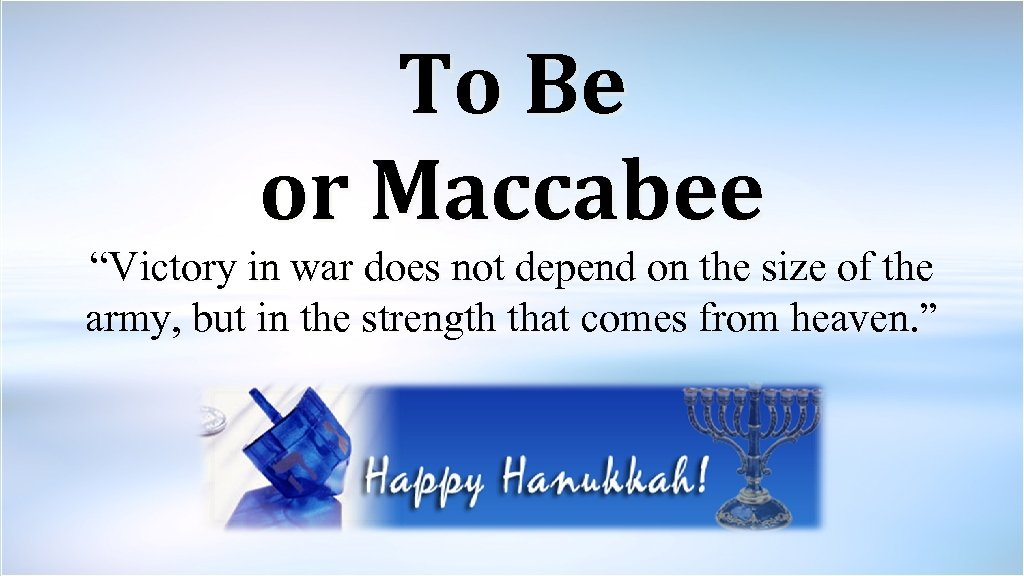 """To Be or Maccabee """"Victory in war does not depend on the size of"""